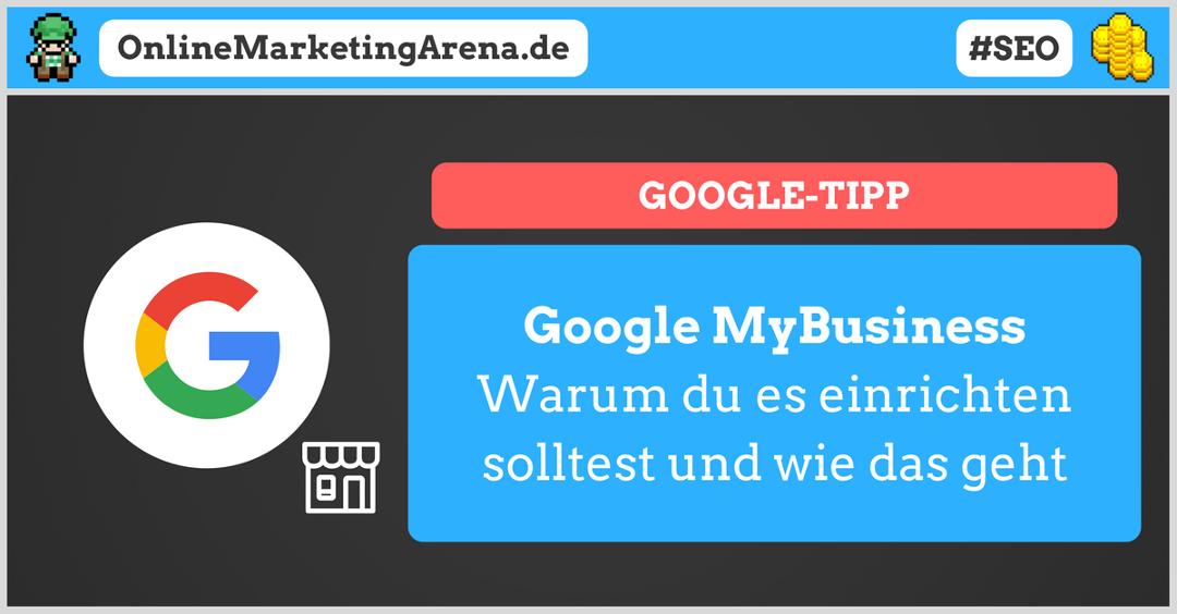 Google MyBusiness: Warum du es einrichten solltest und wie das geht
