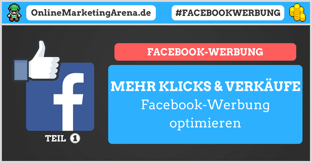 Facebook Werbung optimieren: Mehr Klicks, Leads und Verkäufe (Teil 1)