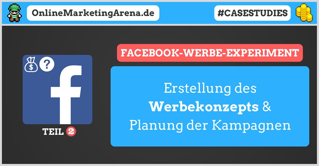 Facebook Werbung Experiment – Werbekonzept und Planung der Werbekampagnen (Teil 2)