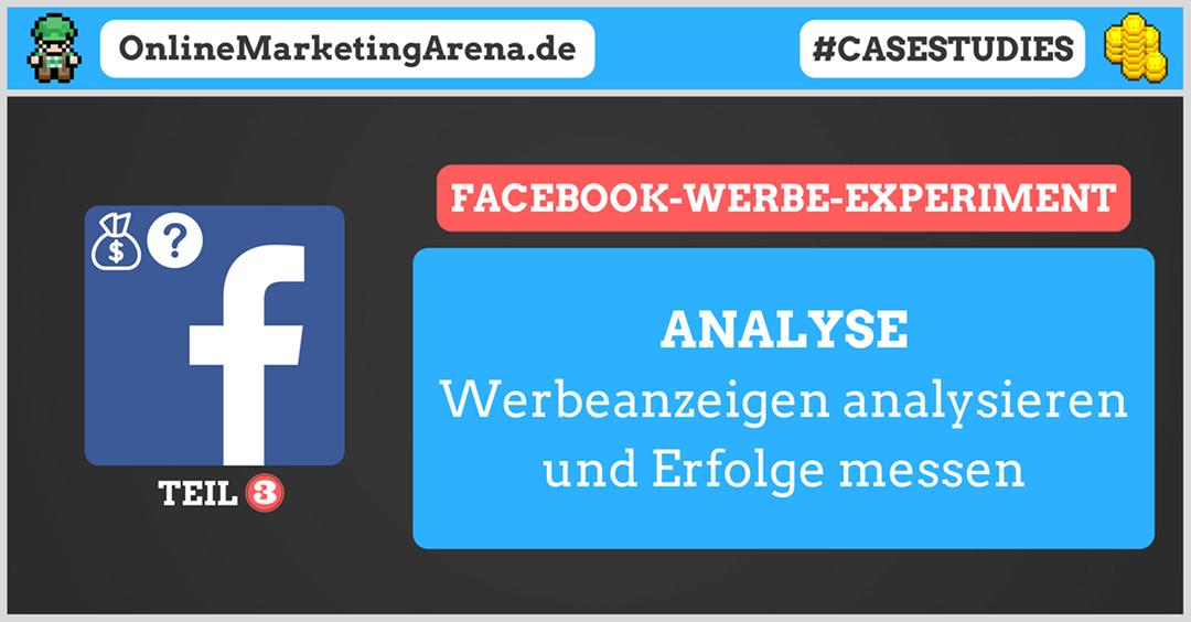 Facebook Werbung Experiment – Werbekampagnen analysieren & optimieren (Teil 3)