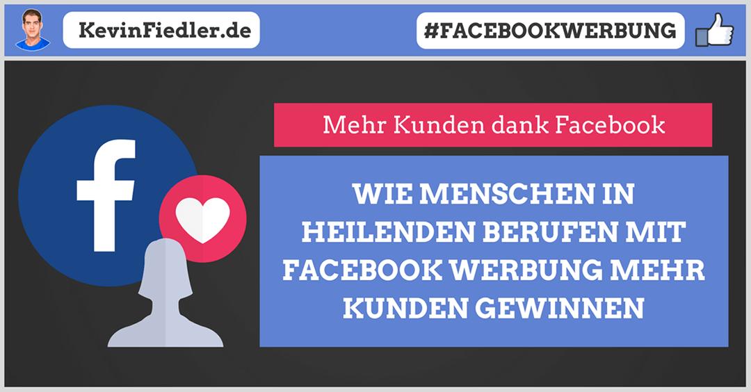 Wie Menschen in heilenden Berufen mit Facebook Werbung Kunden gewinnen