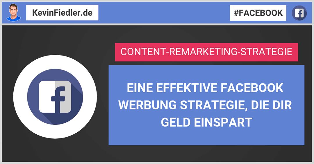 Eine effektive Facebook Werbung Strategie, die dir viel Geld sparen wird (Content-Remarketing-Strategie)
