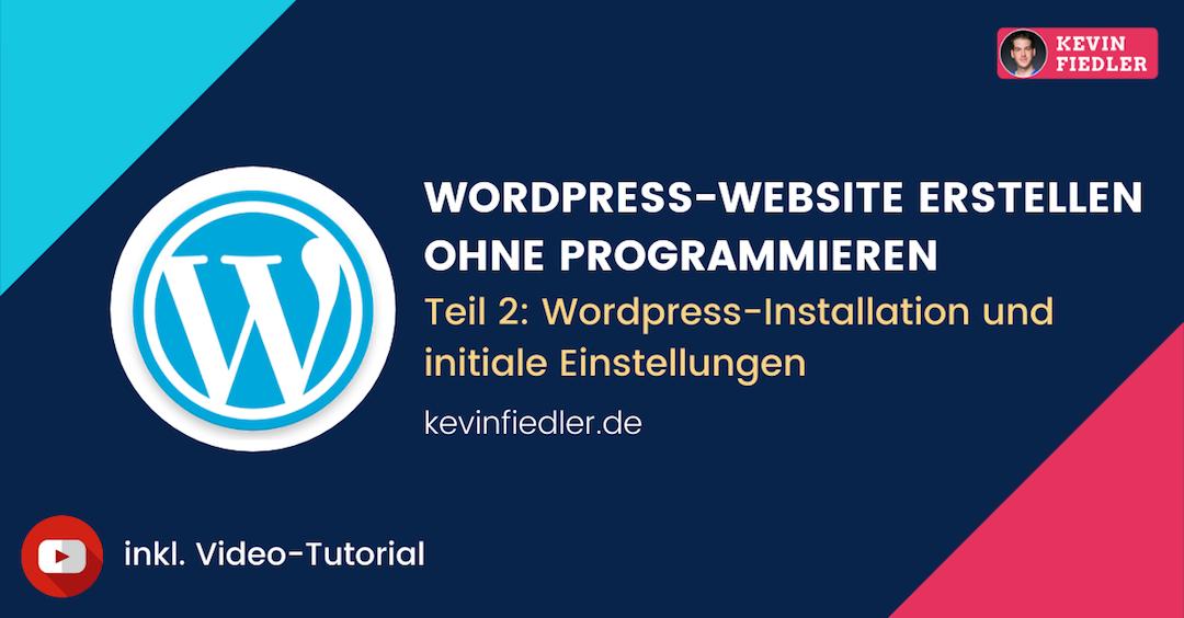 WordPress installieren: Schritt für Schritt – Anleitung (WordPress Website erstellen – Teil 2)