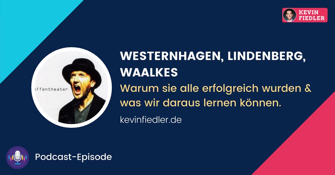 Westernhagen, Lindenberg, Waalkes – Warum sie alle erfolgreich wurden und was wir daraus lernen können
