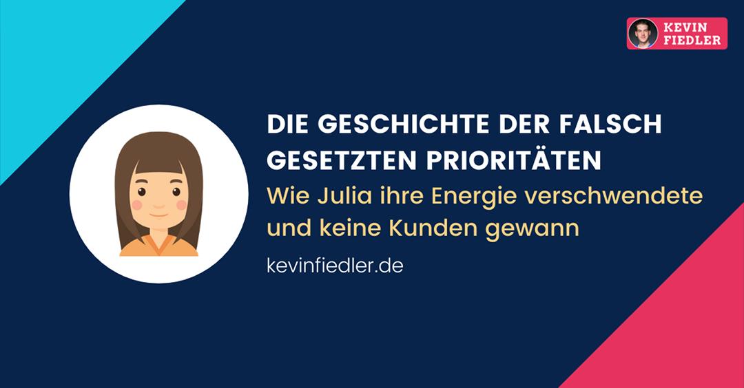 Die Geschichte der falschen Prioritäten: Wie Julia ihre Energie verschwendete und keine Kunden gewann