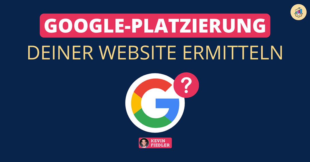 Wo ist meine Website bei Google? | Kostenlos dein Google Ranking ermitteln